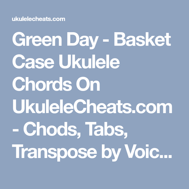 Green Day - Basket Case Ukulele Chords On UkuleleCheats.com - Chods ...