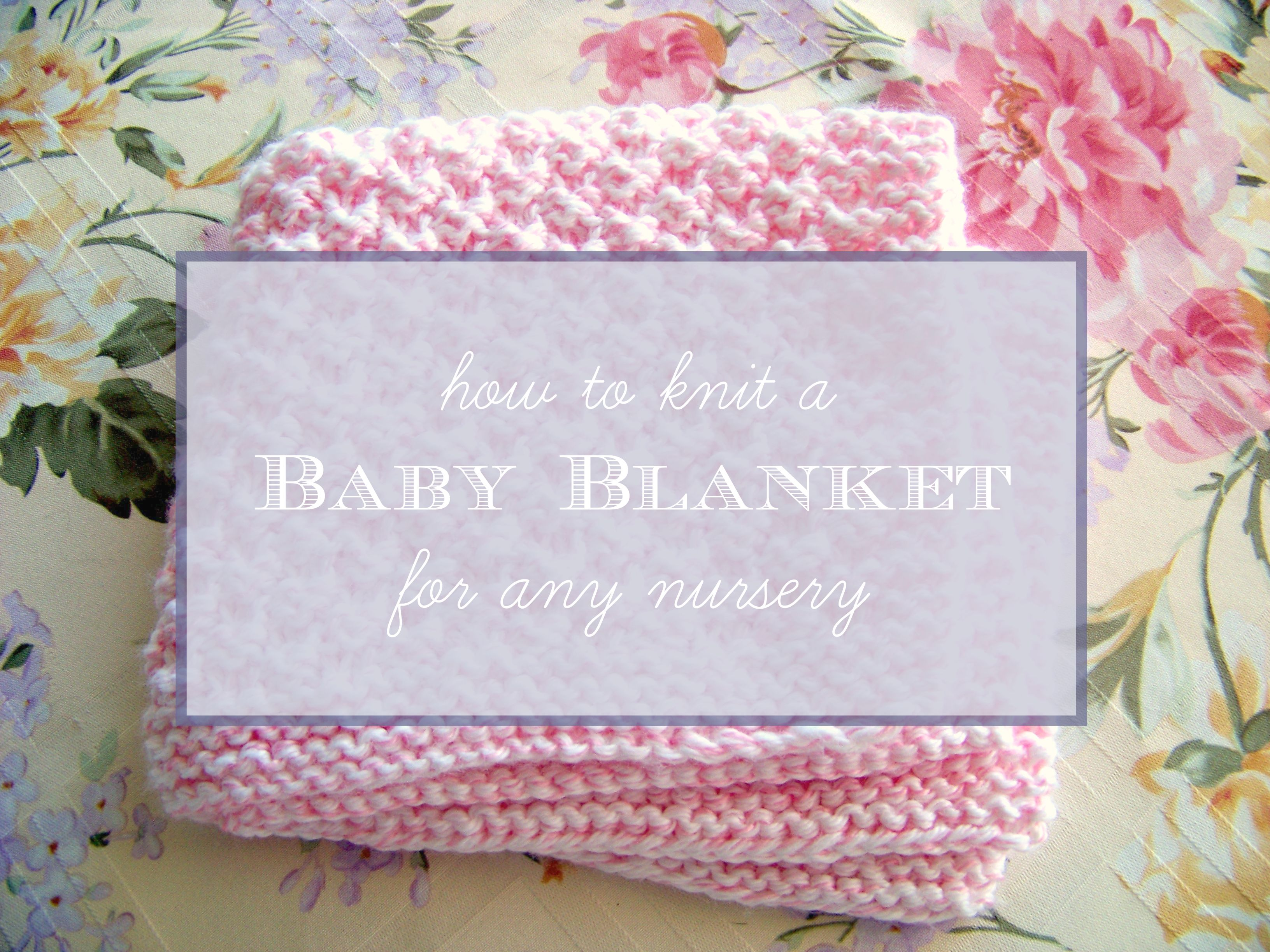 How to Knit a Baby Blanket for Any Nursery | Knitting patterns ...