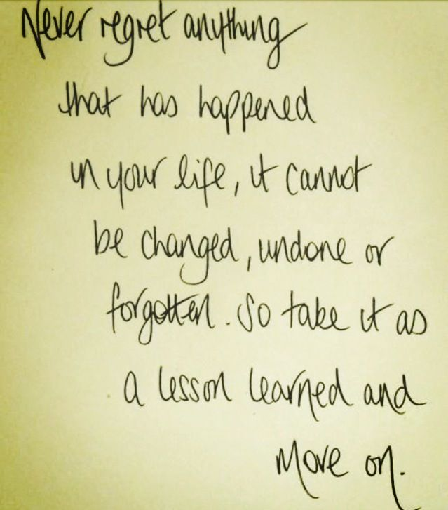 Don't have regrets. Learn from it and move on