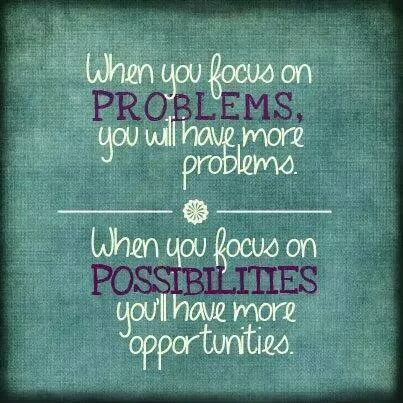 #focus on the possibilities