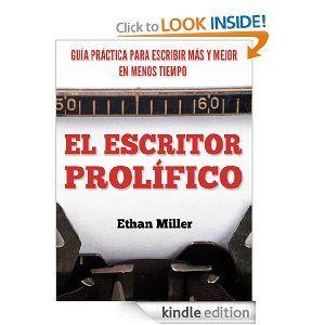 El Escritor Prolífico: Guía Práctica para Escribir Más y Mejor en Menos Tiempo (Spanish Edition) by Ethan Miller. $3.49. 48 pages. Publisher: Unique Vision Press; 1 edition (January 12, 2013)