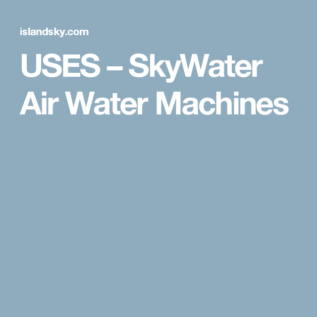 Uses Skywater Air Water Machines Air Machine Water