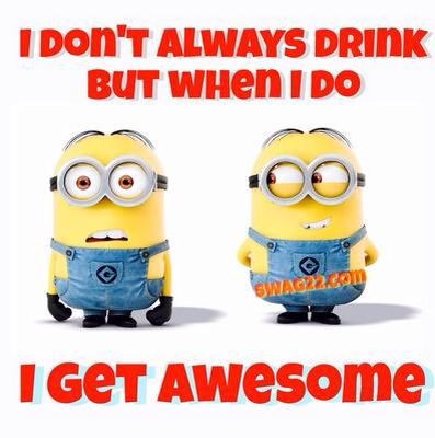 Funny minion quotes about life and drinking when you do lol.