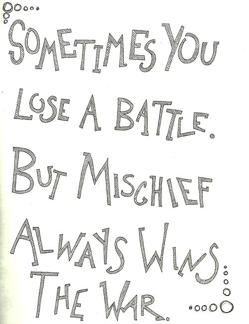 Sometimes You May Lose A Battle But Mischief Always Wins The War
