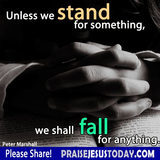 Unless we stand for something, we shall fall for anything.