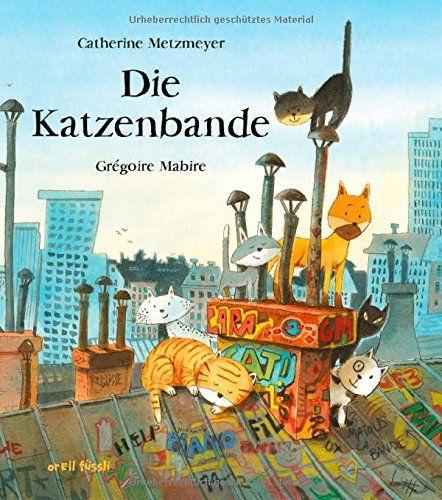 Die Katzenbande Amazon De Catherine Metzmeyer Gregoire Mabire Seraina Staub Bucher Bucher Kinderbucher Katzen