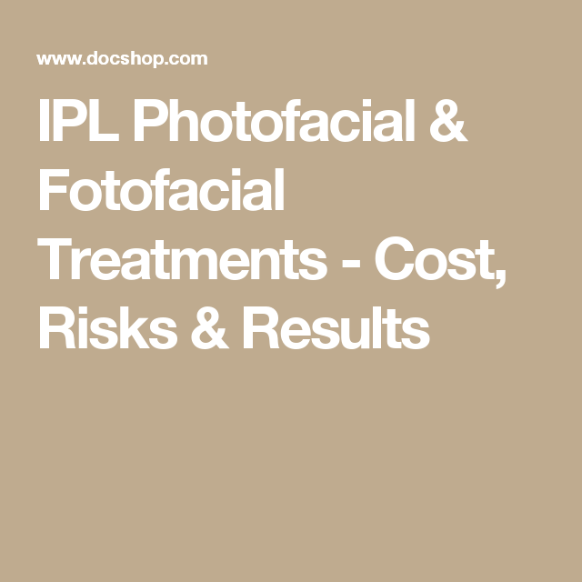 IPL Photofacial & Fotofacial Treatments - Cost, Risks & Results