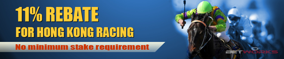 11% rebate for Hong Kong racing! more info at www.betworks.com