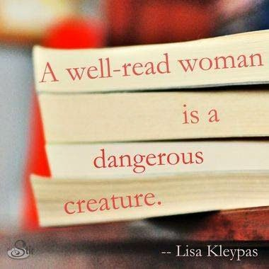 Life Quotes: a well-read woman is a dangerous creature.