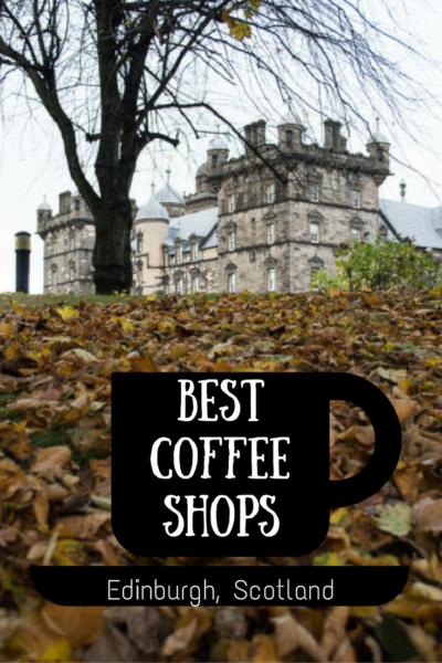 The Best Coffee Shops in Edinburgh (With WiFi)