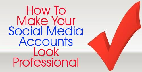 Tips How To Make Your Social Media Accounts Look Professional