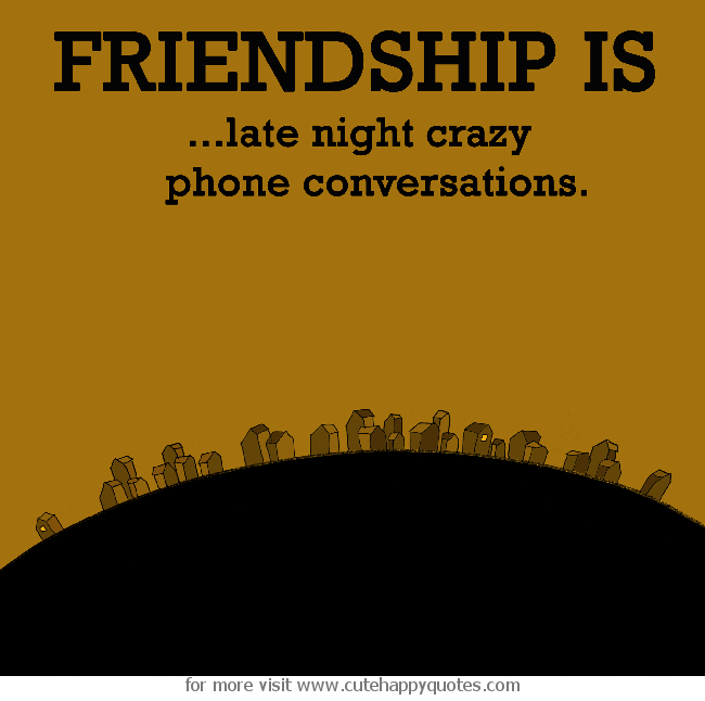 friendship is late night crazy phone conversations cute happy