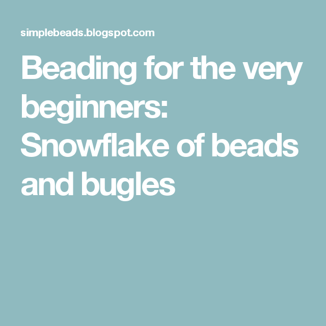 Beading for the very beginners: Snowflake of beads and bugles