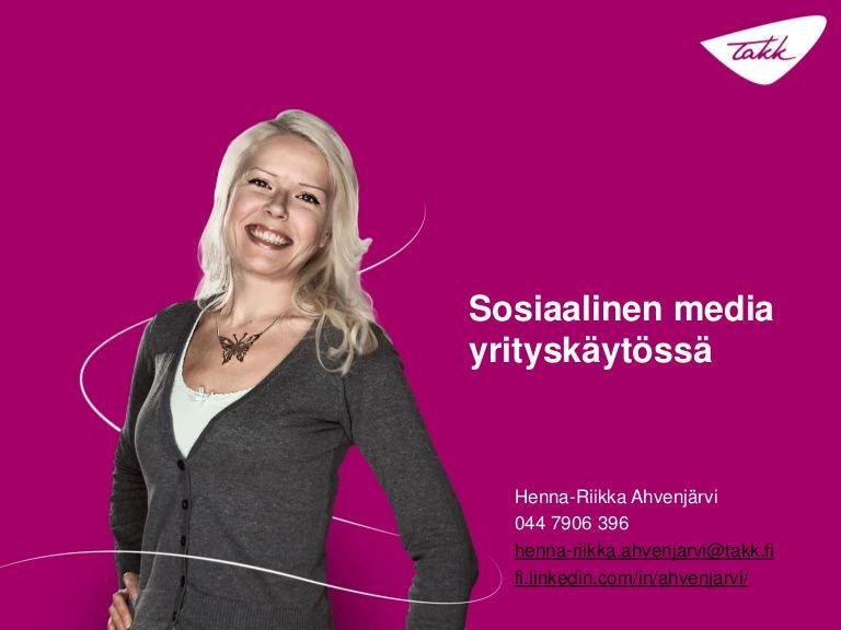 Sosiaalinen media yrityskäytössä by Henna-Riikka Ahvenjärvi via slideshare. Somea kehiin siis pitkästä aikaa!