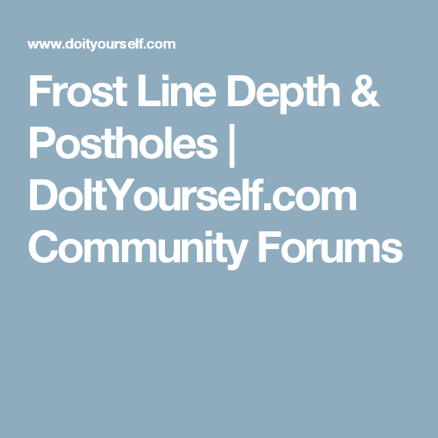 Frost Line Depth & Postholes | DoItYourself.com Community Forums