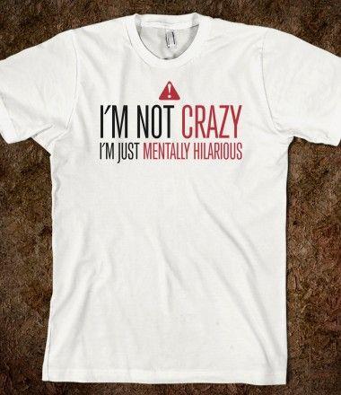 I'm Not Crazy, I'm Just Mentally Hilarious