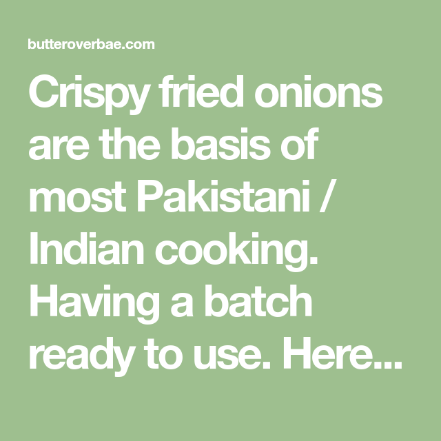 Crispy fried onions are the basis of most Pakistani / Indian cooking. Having a batch ready to use. Here's how you can make the perfect golden brown onions.