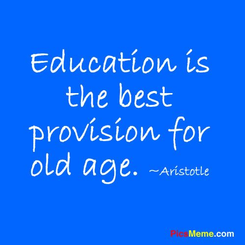 Motivational Quotes For Old Age: Education Is The Best Provision For Old Age