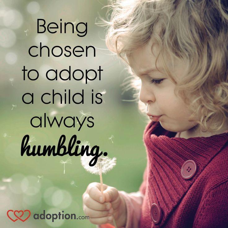 Being Chosen To Adopt A Child Is Always Humbling Adoption Adoption Quotes Adopting A Child Infant Adoption