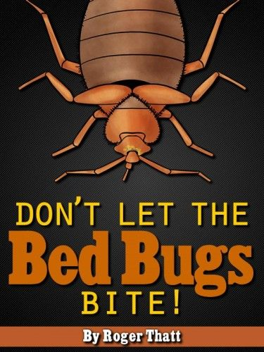 Don T Let The Bed Bugs Bite Kindle Edition Bed Bugs Evasion