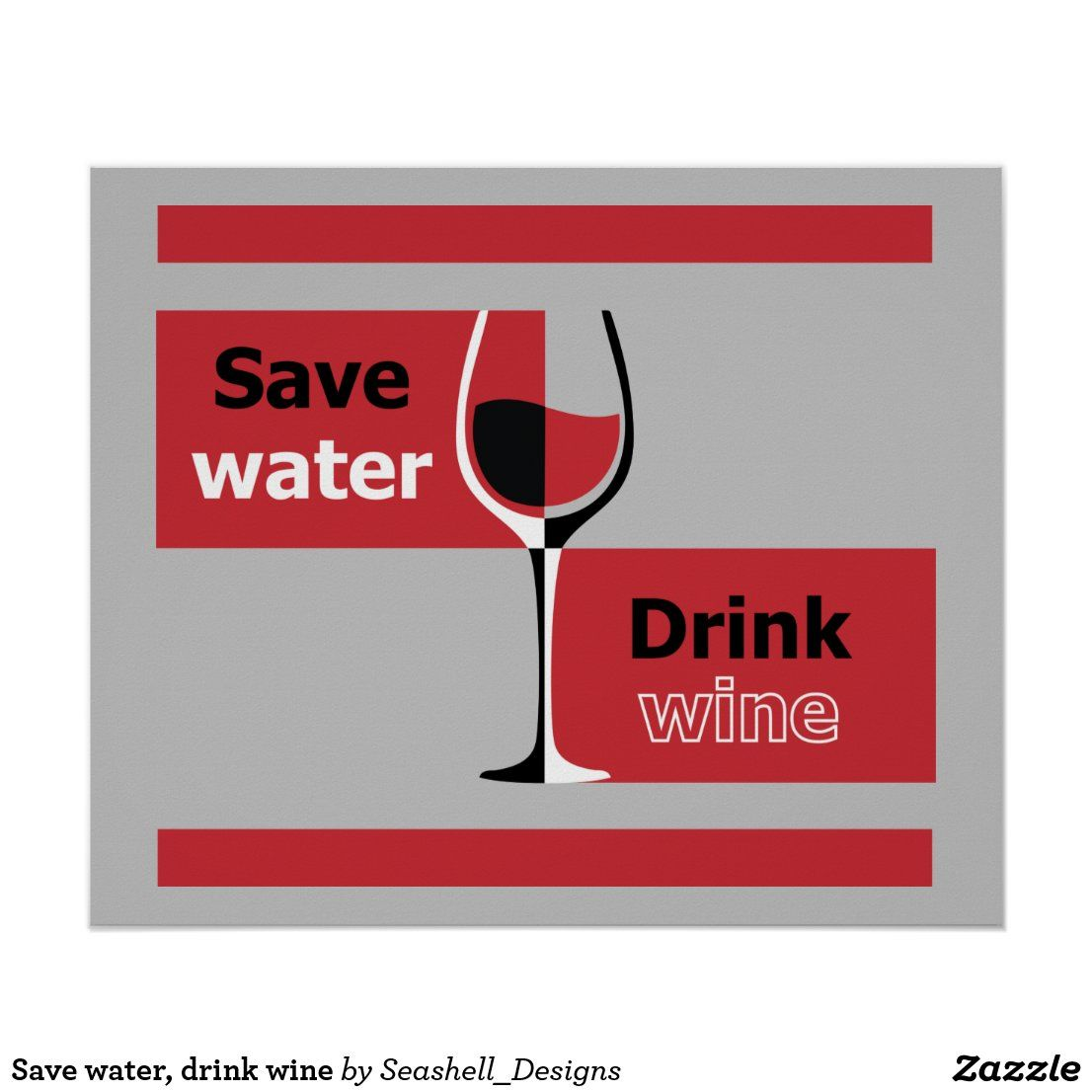 Save Water Drink Wine Poster Zazzle Com In 2020 Wine Poster Wine Drinks Save Water Drink Wine