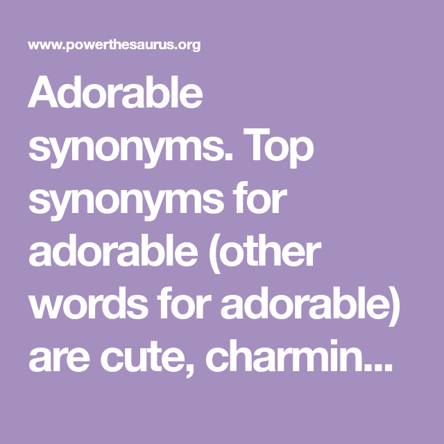 Adorable synonyms. Top synonyms for adorable (other words