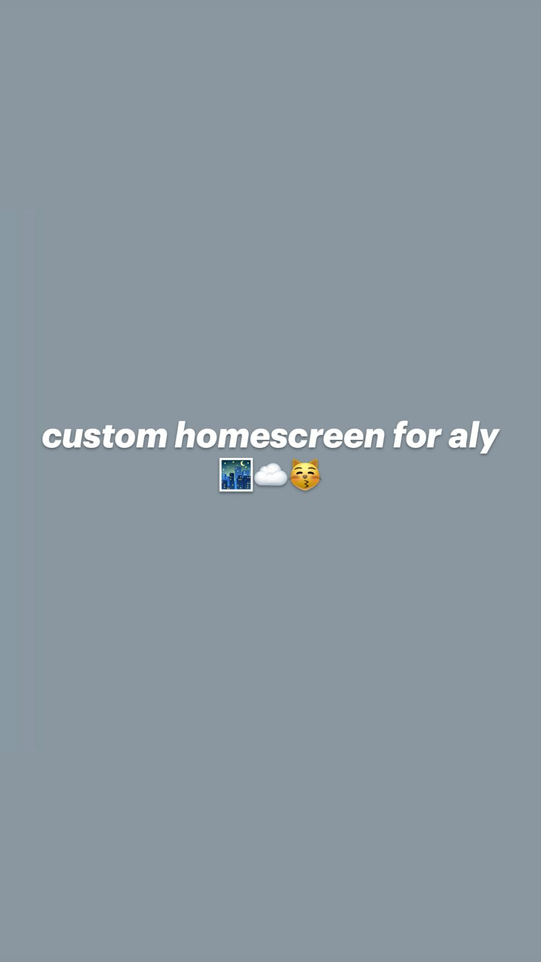 custom homescreen for aly 🌃☁️😽