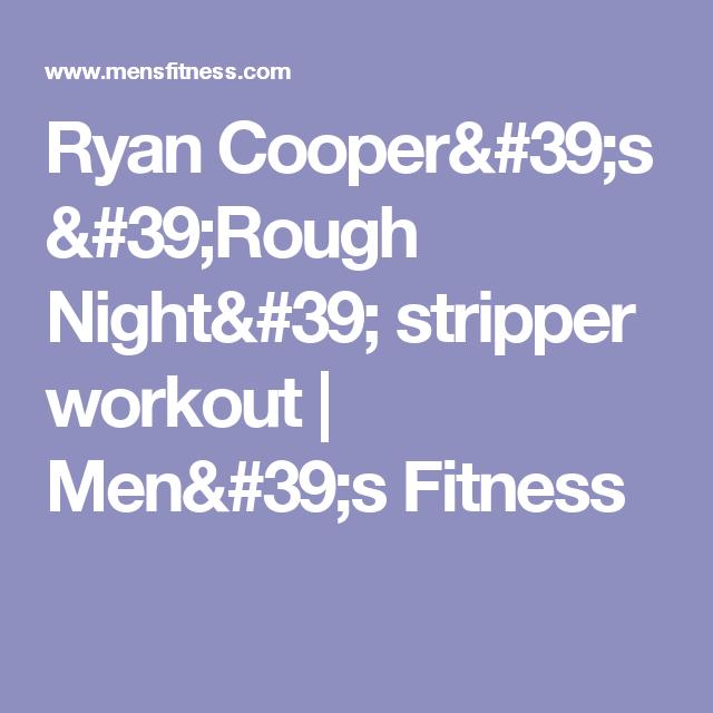 Ryan Cooper's 'Rough Night' stripper workout | Men's Fitness