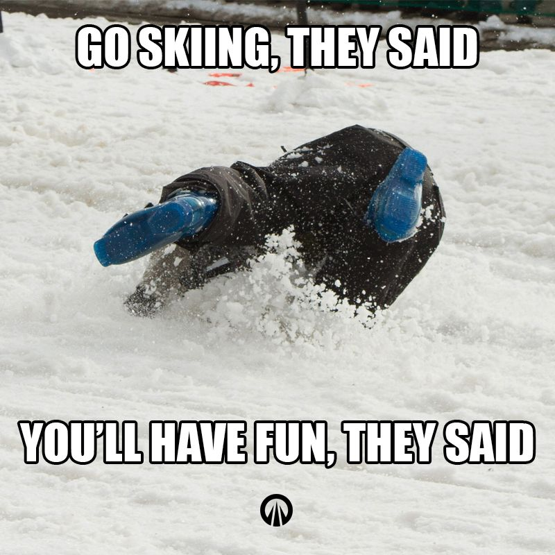 Go Skiing They Said You Ll Have Fun They Said We Ve All Been There On Our First Day Skiing Go Skiing Skiing Memes Skiing Quotes