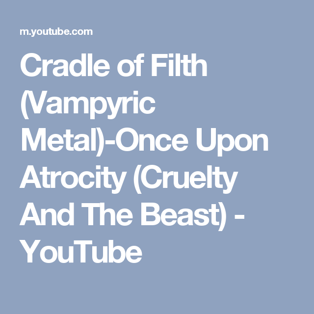 Cradle of Filth (Vampyric Metal)-Once Upon Atrocity (Cruelty And The Beast) - YouTube
