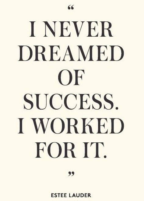 "WORK WORK WORK WORK, WORKING ON MY SHIT | TheyAllHateUs #quote ""i never dreamed of success. i worked for it."" Estee Lauder"