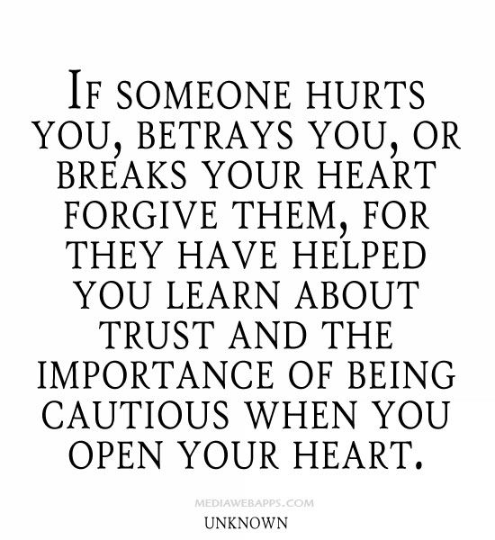 If Someone Hurts You Betrays You Or Breaks Your Heart Forgive Them