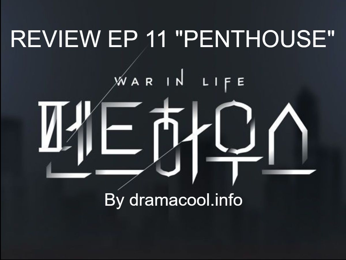 "REVIEW EP 11 ""PENTHOUSE"""