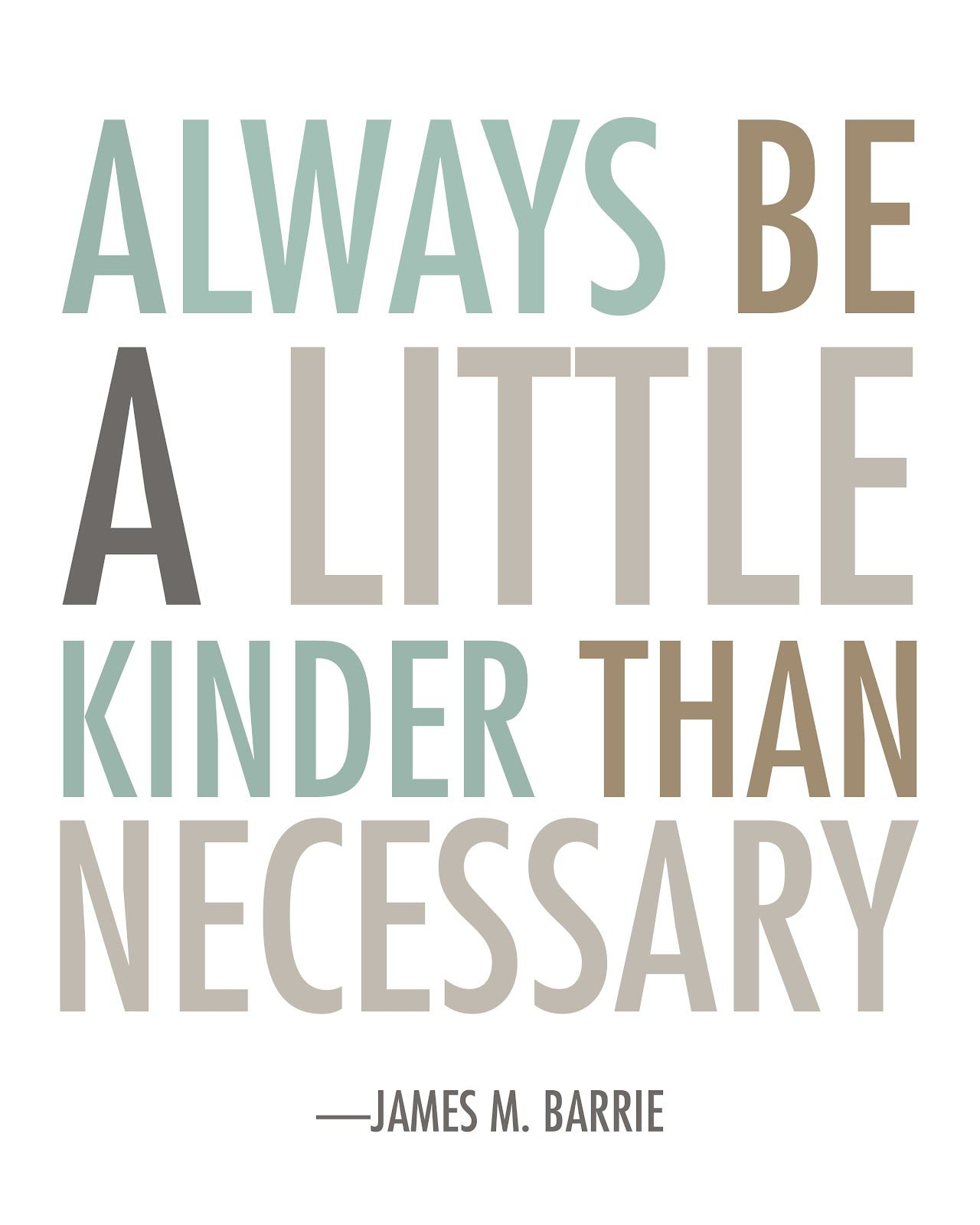 Always Be A Little Kinder Than Necessary Personal Motto Words