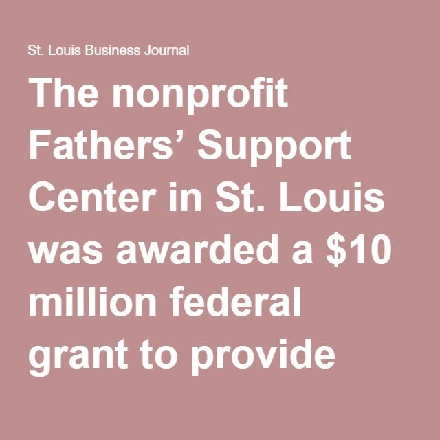 The nonprofit Fathers' Support Center in St. Louis was awarded a $10 million federal grant to provide programs focused on family and economic stability for economically disadvantaged parents.  The grant, to be administered over five years by the grantor, the U.S. Department of Health and Human Services, will fund services to low-income parents, with a particular focus on fathers, through the New Pathways to Responsible Fatherhood and Family Formation Project.   Enlarge Halbert Sullivan, CEO…