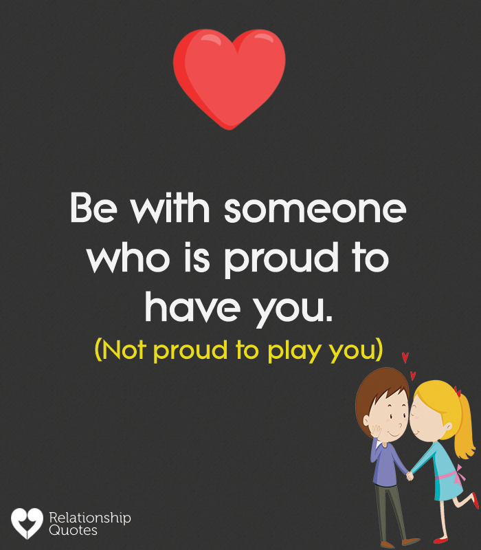 Be With Someone Who Is Proud To Have You Relationship Quotes Be With Someone Quotes