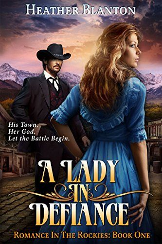 A Lady In Defiance Romance In The Rockies Western Romance Defiance Christian Fiction