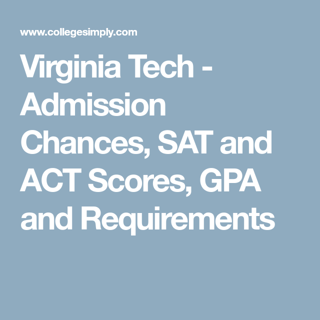 Virginia Tech Admission Chances Sat And Act Scores Gpa And Requirements Virginia Tech Admissions Virginia