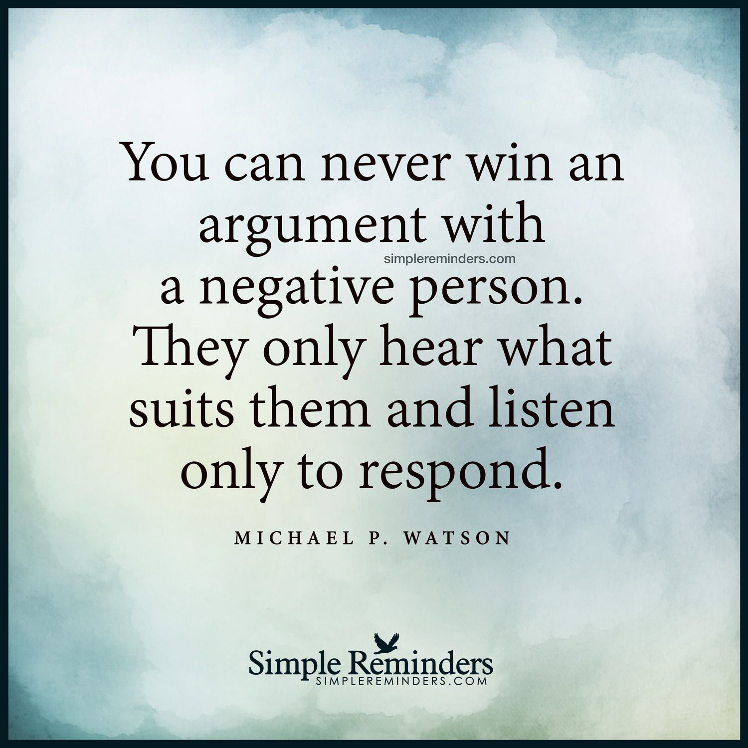 Never Argue With A Negative Persone By Michael P Watson Conquer