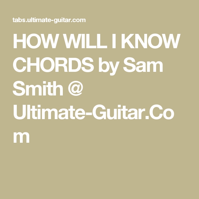 How Will I Know Chords By Sam Smith Ultimate Guitar Debi