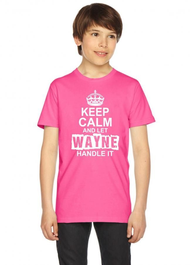 keep calm and let wayne handle it 1 Youth Tees