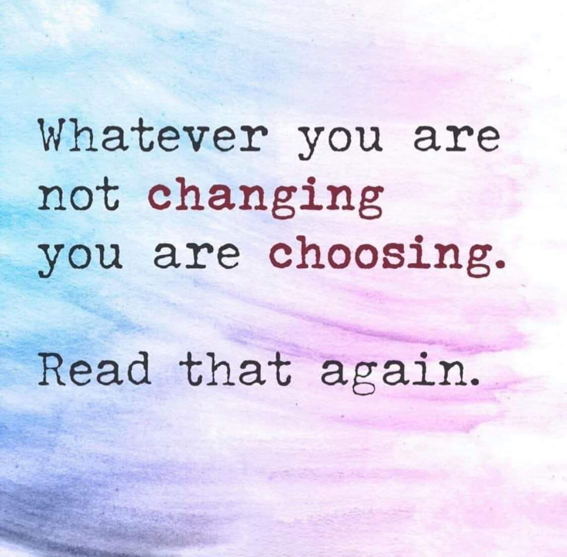 Whatever You Are Not Changing You Are Choosing Quotable Quotes Inspirational Words Positive Quotes