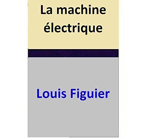 La machine électrique par [Louis Figuier]