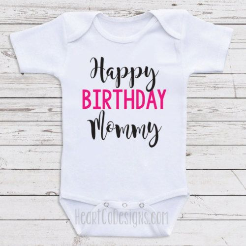 Get It Now Birthday Baby Clothes Happy Mommy