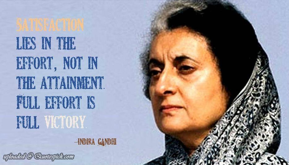 Satisfaction Lies In The Effort By Indira Gandhi Picture Quotes