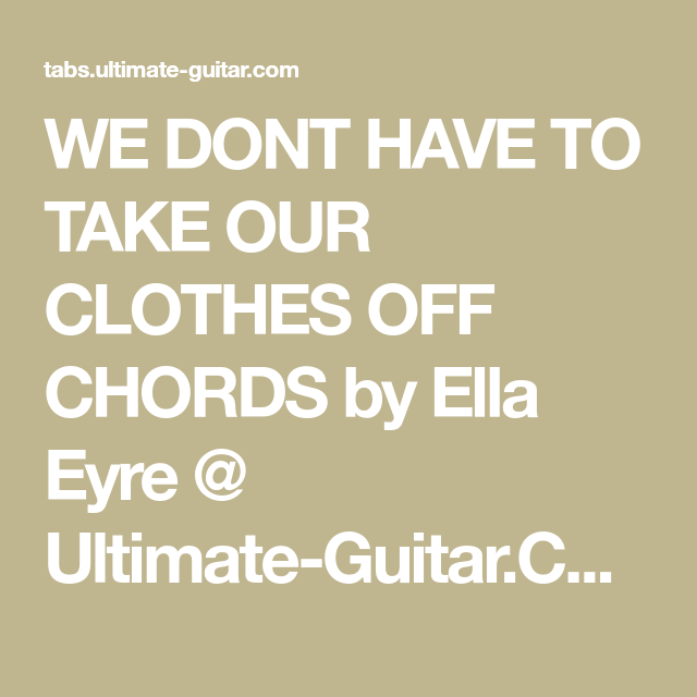 We Dont Have To Take Our Clothes Off Chords By Ella Eyre Ultimate