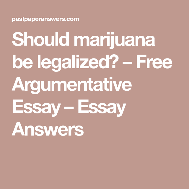 Science And Literature Essay Should Marijuana Be Legalized  Free Argumentative Essay  Essay Answers Good High School Essay Examples also General English Essays Should Marijuana Be Legalized  Free Argumentative Essay  Essay  Thesis Statement For Process Essay