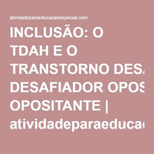 INCLUSÃO: O TDAH E O TRANSTORNO DESAFIADOR OPOSITANTE | atividadeparaeducacaoespecial.com