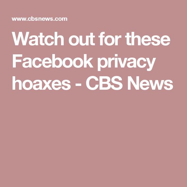 Watch out for these Facebook privacy hoaxes - CBS News