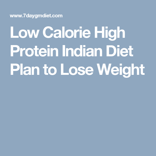 Low Calorie High Protein Indian Diet Plan To Lose Weight Weight